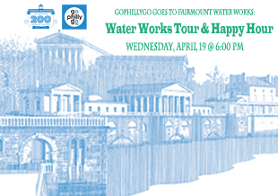 GoPhillyGo Goes to Fairmount Water Works: Water Works Tour & Happy Hour